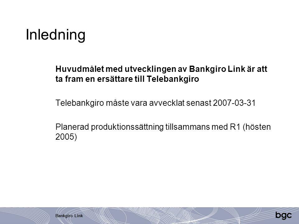 Bankgiro Link Inledning Huvudmålet med utvecklingen av Bankgiro Link är att ta fram en ersättare till Telebankgiro Telebankgiro måste vara avvecklat s