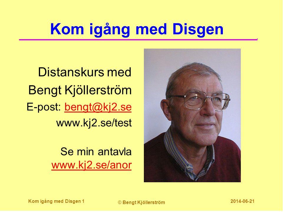 Kom igång med Disgen Distanskurs med Bengt Kjöllerström E-post: bengt@kj2.sebengt@kj2.se www.kj2.se/test Se min antavla www.kj2.se/anor www.kj2.se/ano
