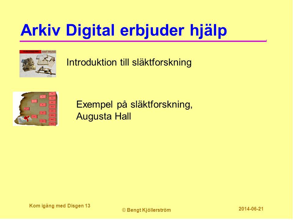 Arkiv Digital erbjuder hjälp Kom igång med Disgen 13 © Bengt Kjöllerström 2014-06-21 Exempel på släktforskning, Augusta Hall Introduktion till släktfo