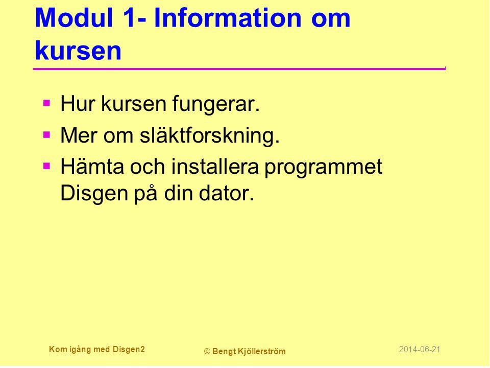 Modul 1- Information om kursen  Hur kursen fungerar.  Mer om släktforskning.  Hämta och installera programmet Disgen på din dator. Kom igång med Di