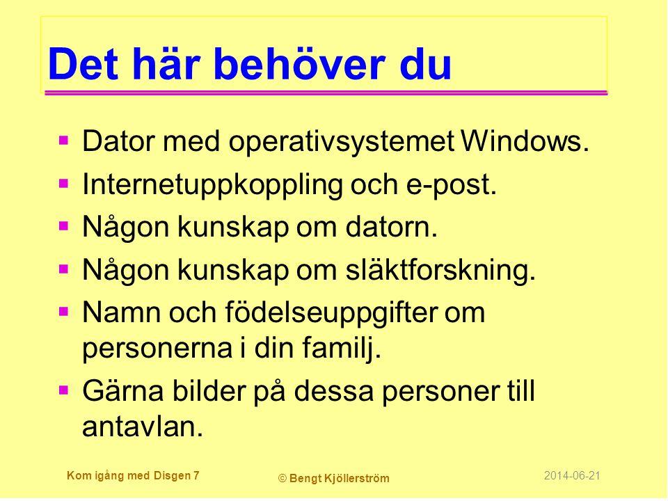 Det här behöver du  Dator med operativsystemet Windows.  Internetuppkoppling och e-post.  Någon kunskap om datorn.  Någon kunskap om släktforsknin