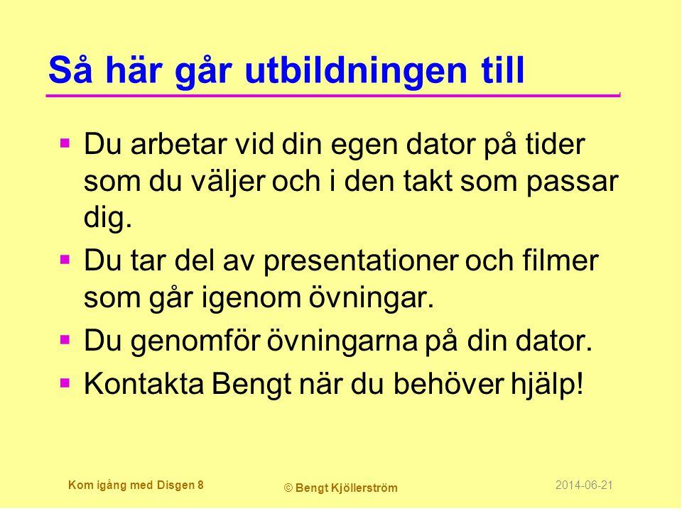 Så här går utbildningen till 2  Varje modul innehåller:  Presentation Powerpoint  Demonstrationer i video från Camtasia  Uppgifter du löser med Disgen på din dator  Diskusionsuppgifter på blogg  Uppföljning och utvärdering  Håll kontakt med Bengt via telefon, e-post eller interaktivt med Teamviewer Kom igång med Disgen 9 © Bengt Kjöllerström 2014-06-21