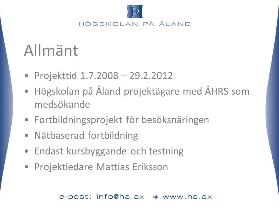 Allmänt •Projekttid 1.7.2008 – 29.2.2012 •Högskolan på Åland projektägare med ÅHRS som medsökande •Fortbildningsprojekt för besöksnäringen •Nätbaserad