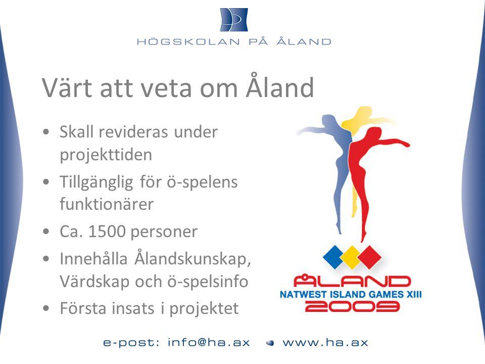 Värt att veta om Åland •Skall revideras under projekttiden •Tillgänglig för ö-spelens funktionärer •Ca. 1500 personer •Innehålla Ålandskunskap, Värdsk