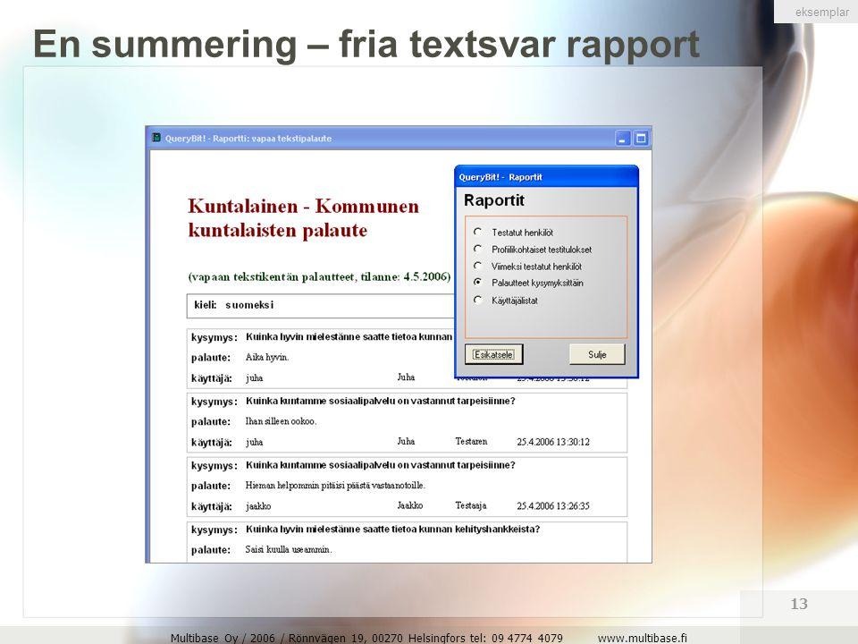 Multibase Oy / 2006 / Rönnvägen 19, 00270 Helsingfors tel: 09 4774 4079 www.multibase.fi 13 En summering – fria textsvar rapport eksemplar