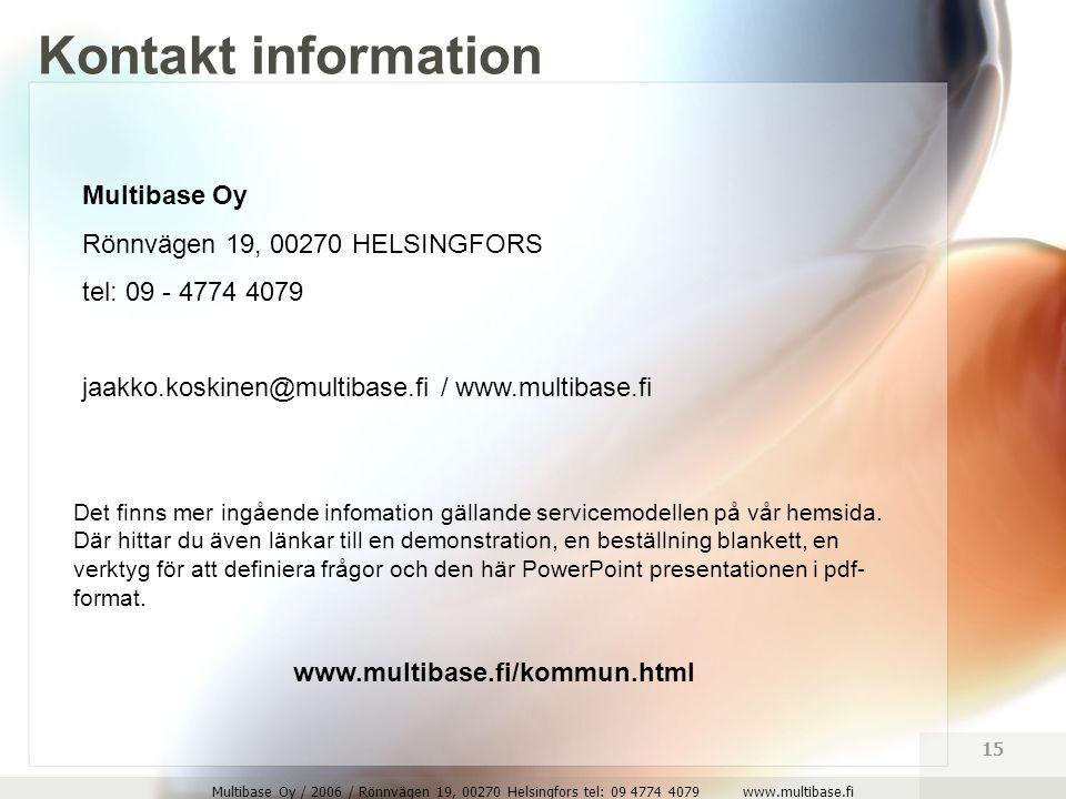Multibase Oy / 2006 / Rönnvägen 19, 00270 Helsingfors tel: 09 4774 4079 www.multibase.fi 15 Multibase Oy Rönnvägen 19, 00270 HELSINGFORS tel: 09 - 4774 4079 jaakko.koskinen@multibase.fi / www.multibase.fi Det finns mer ingående infomation gällande servicemodellen på vår hemsida.