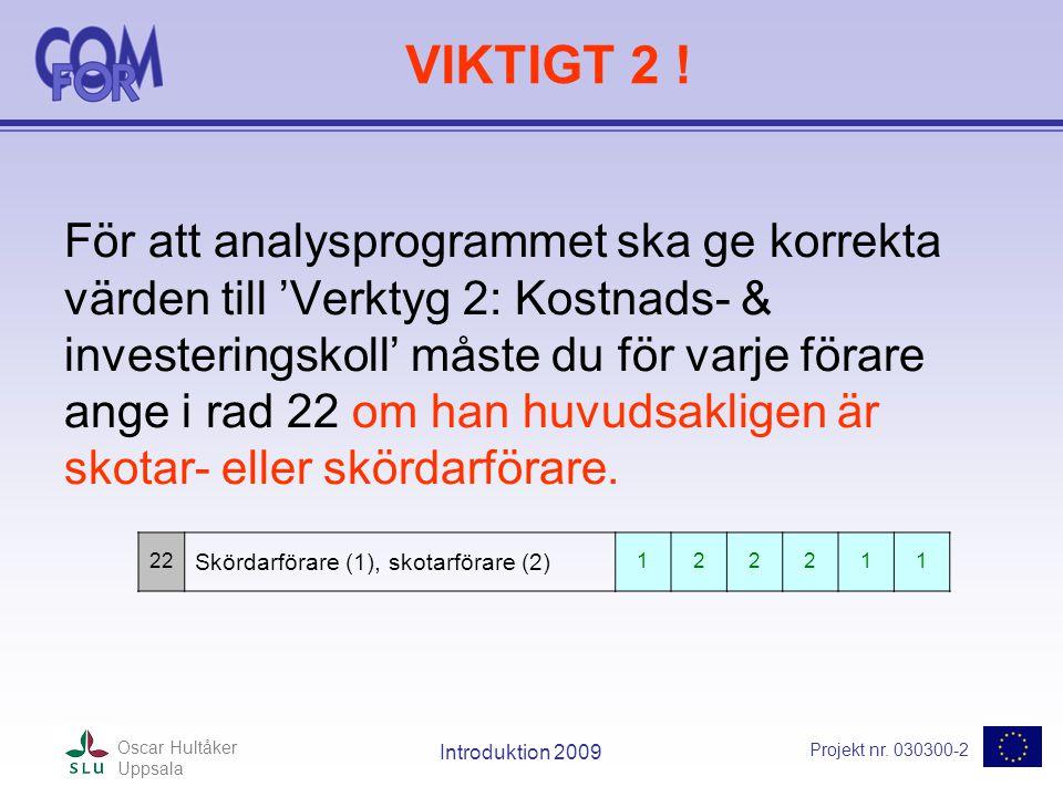 Projekt nr. 030300-2 Oscar Hultåker Uppsala Introduktion 2009 VIKTIGT 2 .