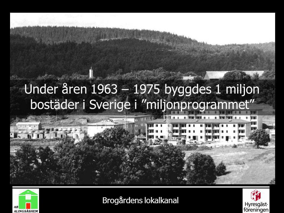 """Brogårdens lokalkanal Under åren 1963 – 1975 byggdes 1 miljon bostäder i Sverige i """"miljonprogrammet"""""""