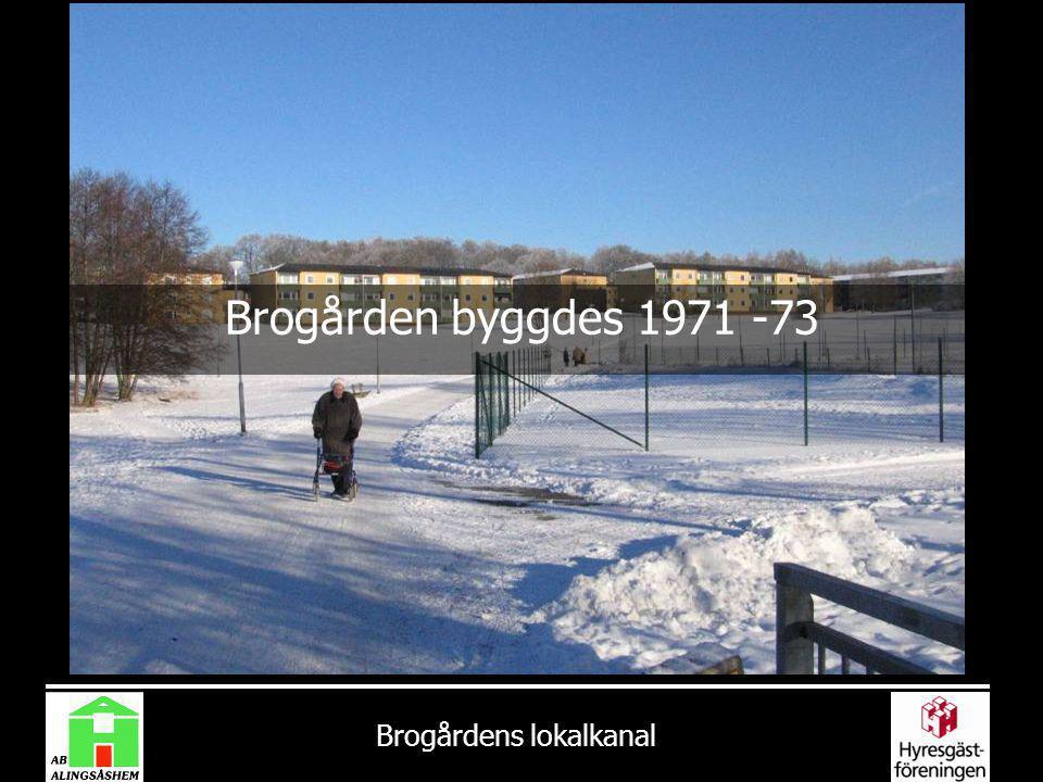 Brogårdens lokalkanal Brogården byggdes 1971 -73