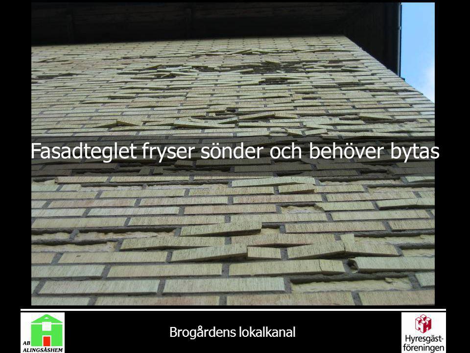 Brogårdens lokalkanal Fasadteglet fryser sönder och behöver bytas
