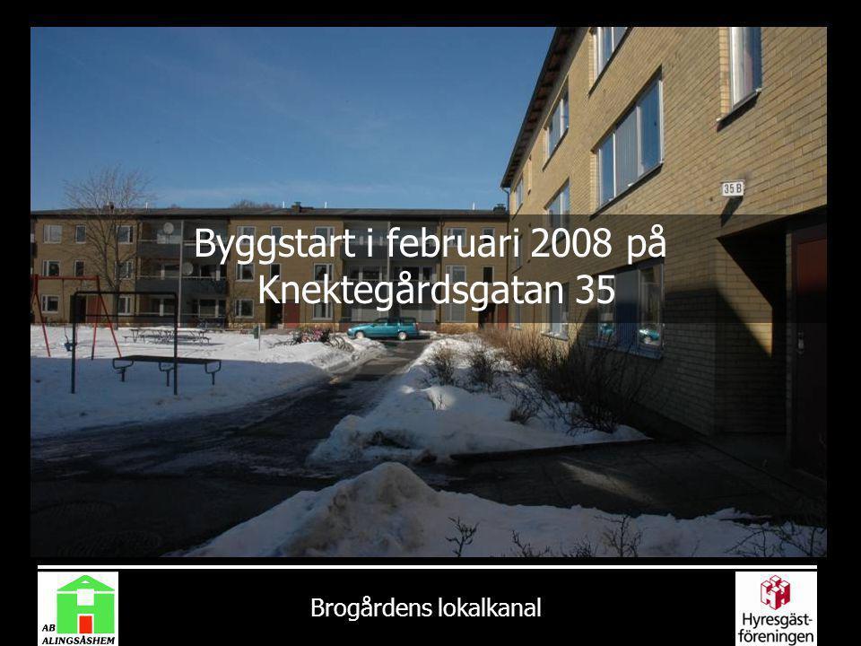 Brogårdens lokalkanal Byggstart i februari 2008 på Knektegårdsgatan 35