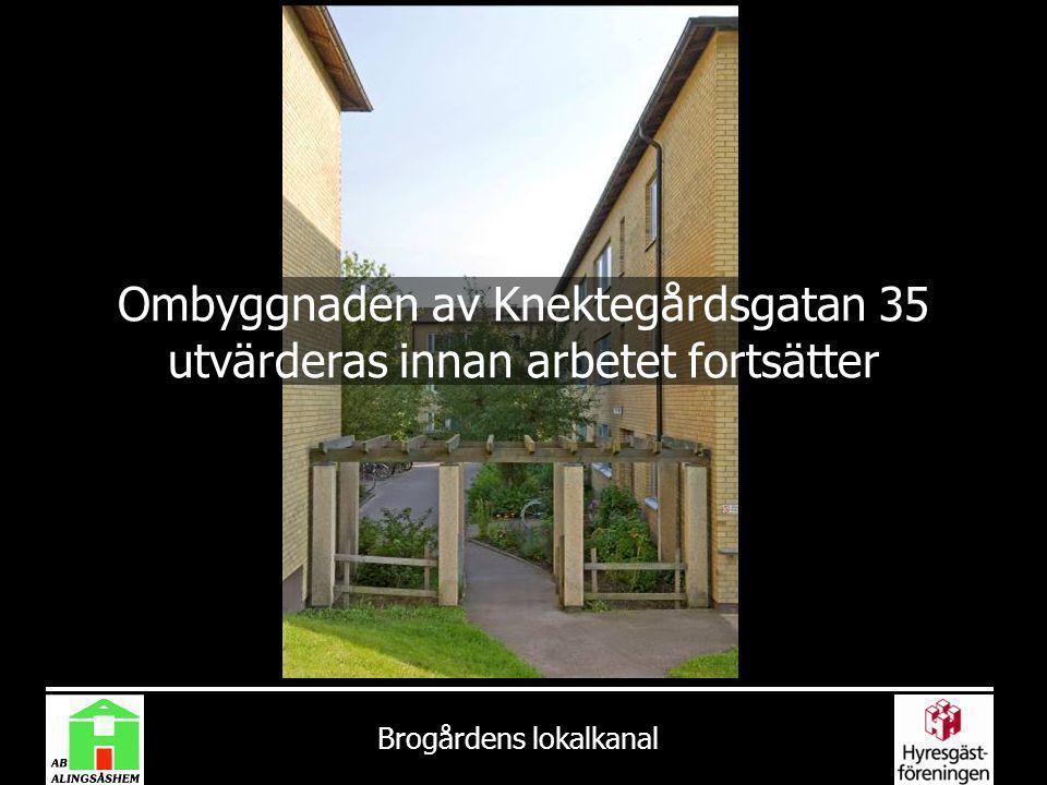 Brogårdens lokalkanal Ombyggnaden av Knektegårdsgatan 35 utvärderas innan arbetet fortsätter