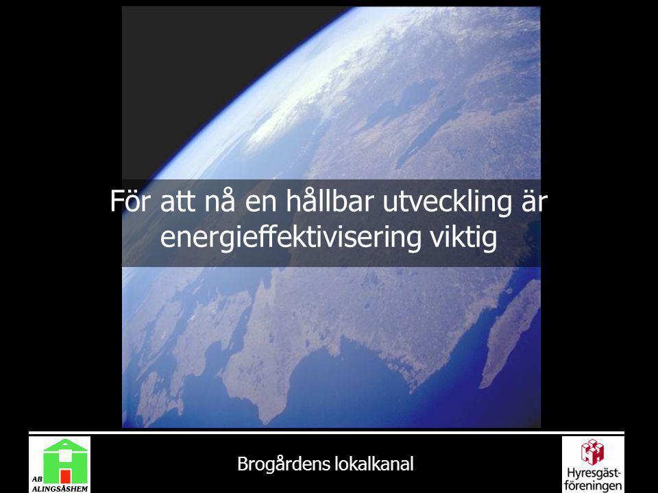 Brogårdens lokalkanal För att nå en hållbar utveckling är energieffektivisering viktig