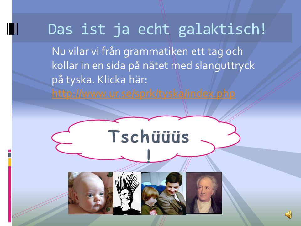 Nu vilar vi från grammatiken ett tag och kollar in en sida på nätet med slanguttryck på tyska.