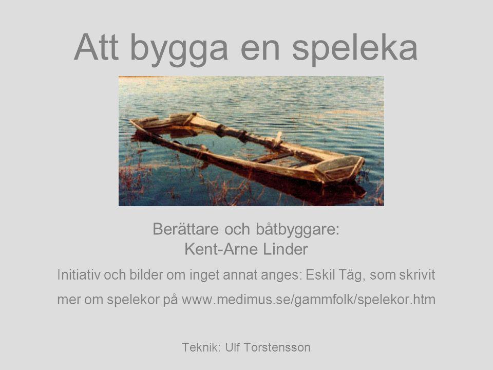Att bygga en speleka Berättare och båtbyggare: Kent-Arne Linder Initiativ och bilder om inget annat anges: Eskil Tåg, som skrivit mer om spelekor på w