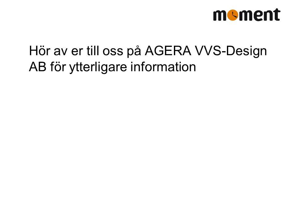Hör av er till oss på AGERA VVS-Design AB för ytterligare information
