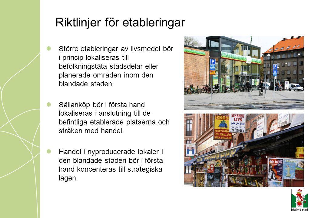 Riktlinjer för etableringar  Större etableringar av livsmedel bör i princip lokaliseras till befolkningstäta stadsdelar eller planerade områden inom