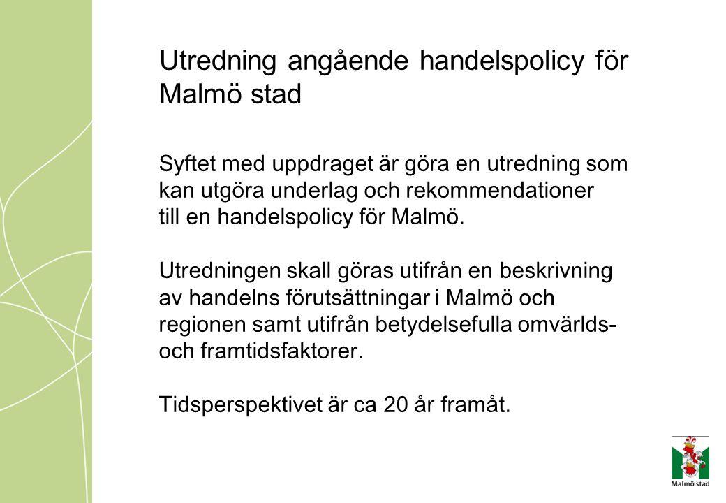Utredning angående handelspolicy för Malmö stad Syftet med uppdraget är göra en utredning som kan utgöra underlag och rekommendationer till en handels