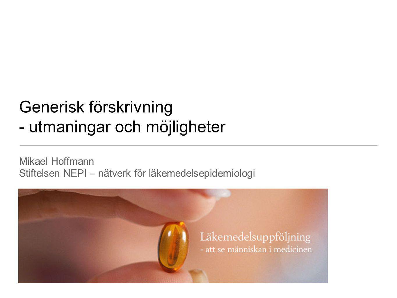 Generisk förskrivning - utmaningar och möjligheter Mikael Hoffmann Stiftelsen NEPI – nätverk för läkemedelsepidemiologi