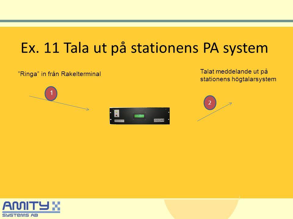 """Ex. 11 Tala ut på stationens PA system """"Ringa"""" in från Rakelterminal Talat meddelande ut på stationens högtalarsystem 1 2"""