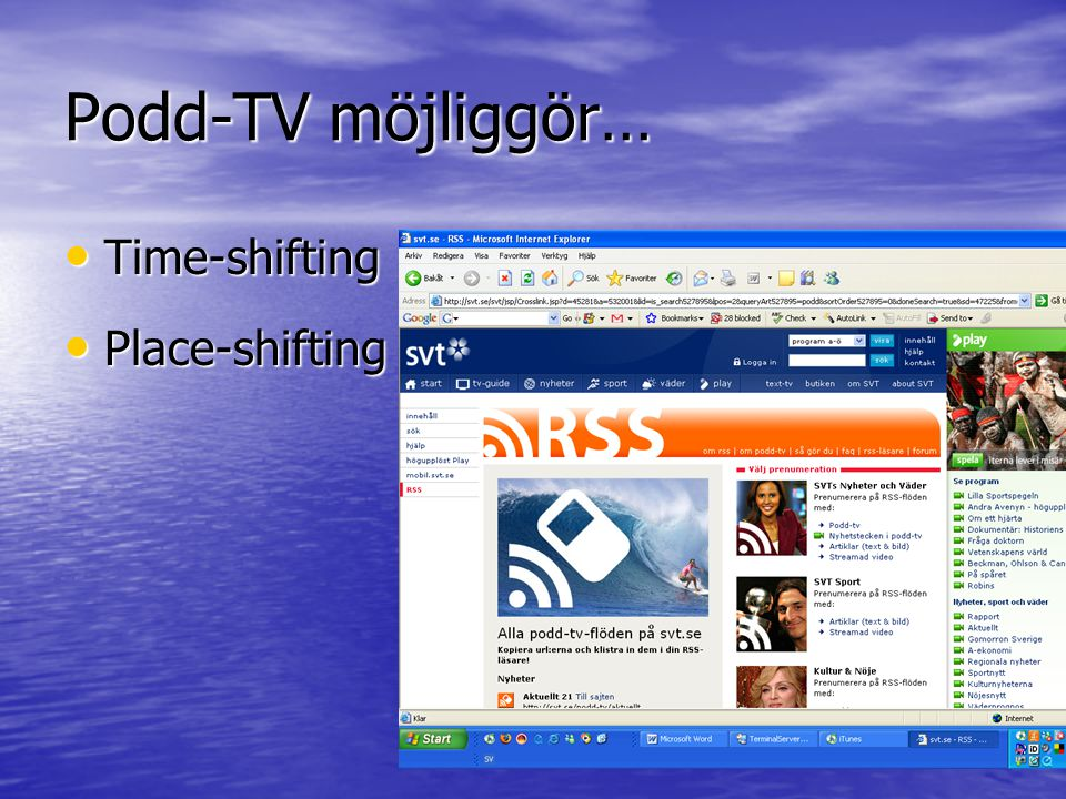 Podd-TV möjliggör… • Time-shifting • Place-shifting