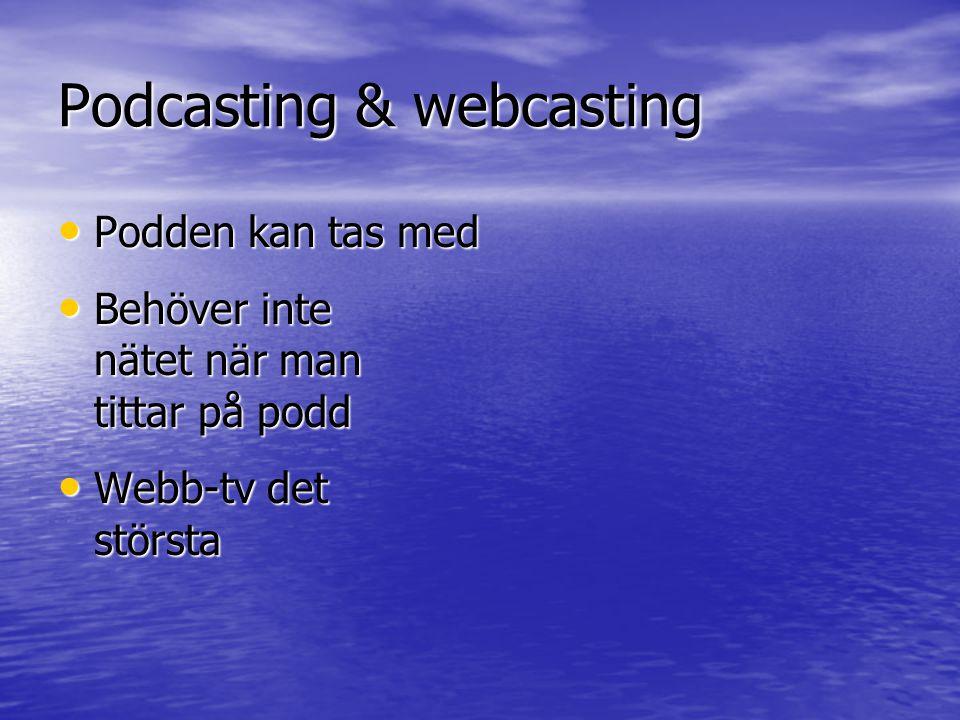 Podcasting & webcasting • Podden kan tas med • Behöver inte nätet när man tittar på podd • Webb-tv det största