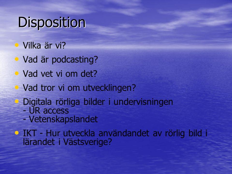 Disposition • • Vilka är vi. • • Vad är podcasting.