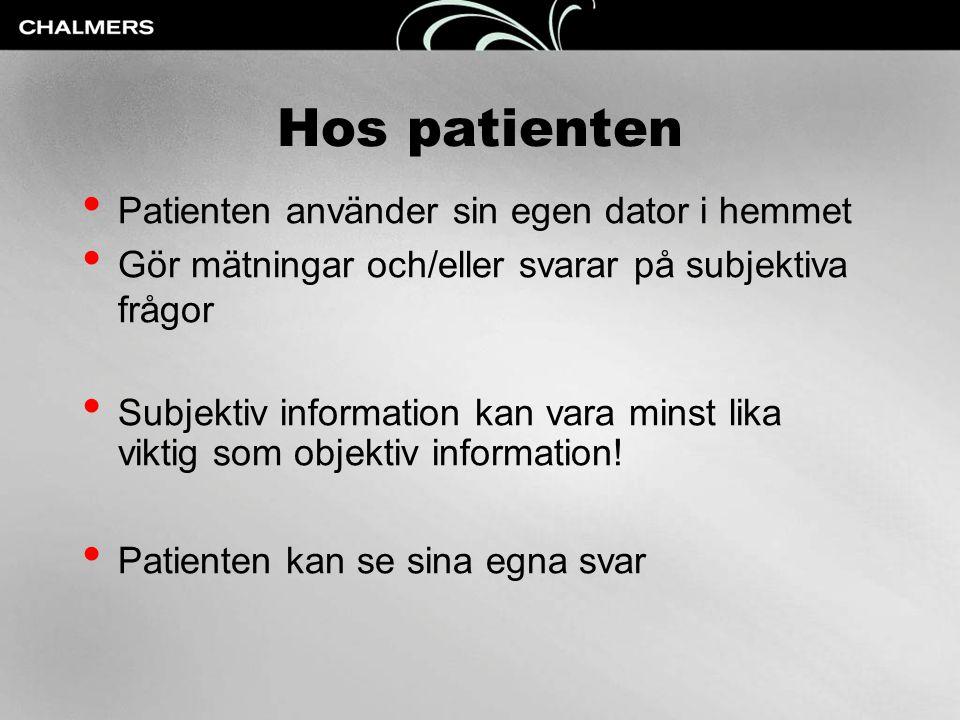 Hos patienten • Patienten använder sin egen dator i hemmet • Gör mätningar och/eller svarar på subjektiva frågor • Subjektiv information kan vara mins