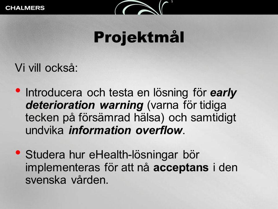 Projektmål Vi vill också: • Introducera och testa en lösning för early deterioration warning (varna för tidiga tecken på försämrad hälsa) och samtidig