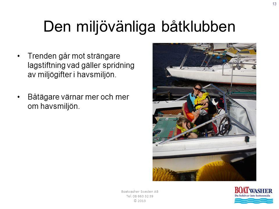 13 Boatwasher Sweden AB Tel. 08 663 32 39 © 2013 Den miljövänliga båtklubben •Trenden går mot strängare lagstiftning vad gäller spridning av miljögift