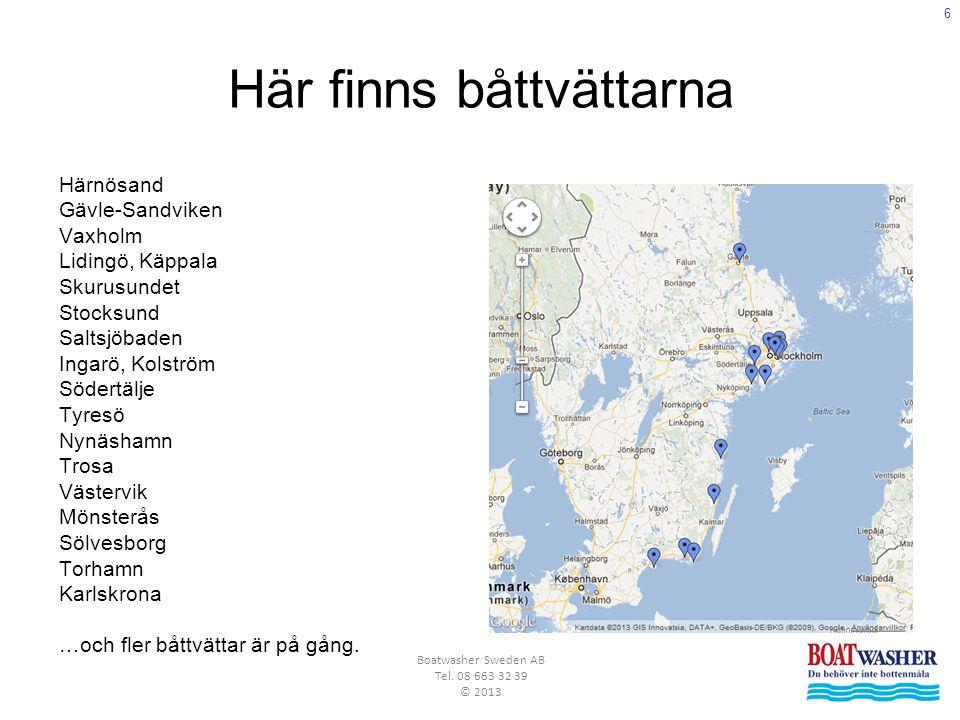 6 Boatwasher Sweden AB Tel. 08 663 32 39 © 2013 Här finns båttvättarna Härnösand Gävle-Sandviken Vaxholm Lidingö, Käppala Skurusundet Stocksund Saltsj