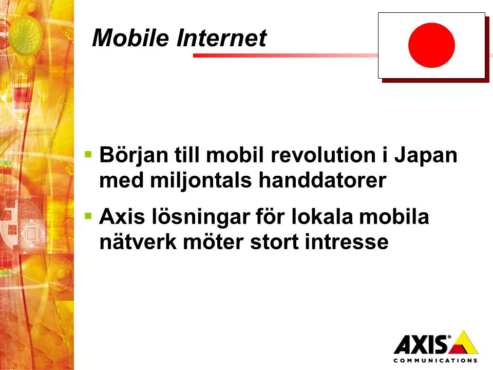 Mobile Internet  Början till mobil revolution i Japan med miljontals handdatorer  Axis lösningar för lokala mobila nätverk möter stort intresse