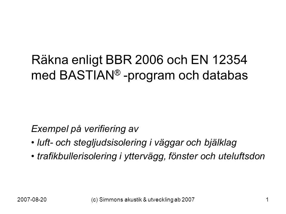2007-08-20(c) Simmons akustik & utveckling ab 20071 Räkna enligt BBR 2006 och EN 12354 med BASTIAN ® -program och databas Exempel på verifiering av •