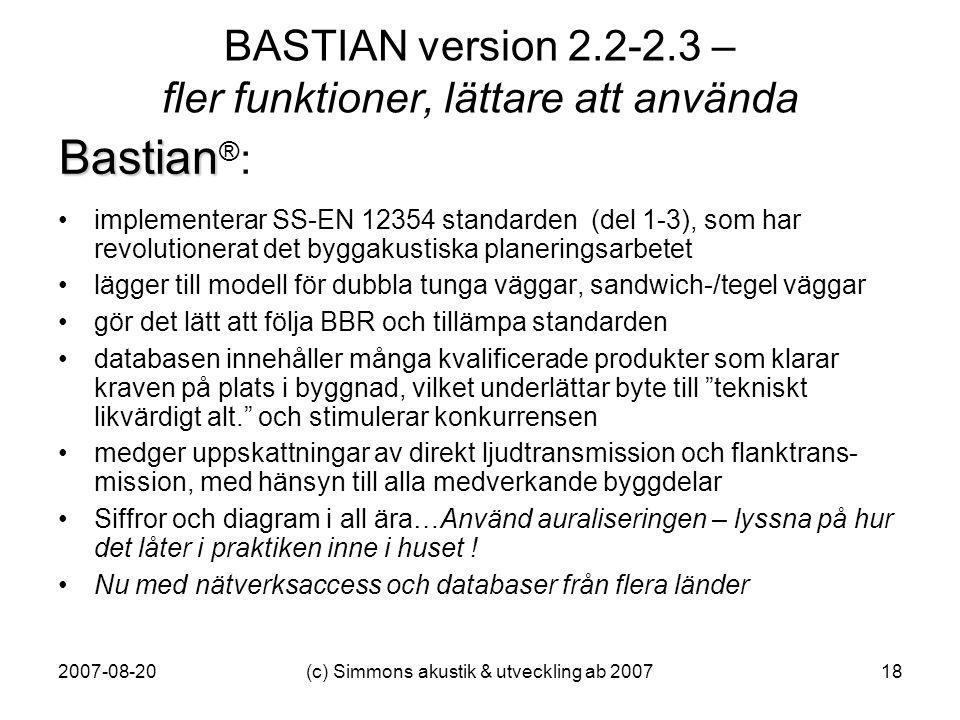 2007-08-20(c) Simmons akustik & utveckling ab 200718 BASTIAN version 2.2-2.3 – fler funktioner, lättare att använda •implementerar SS-EN 12354 standar
