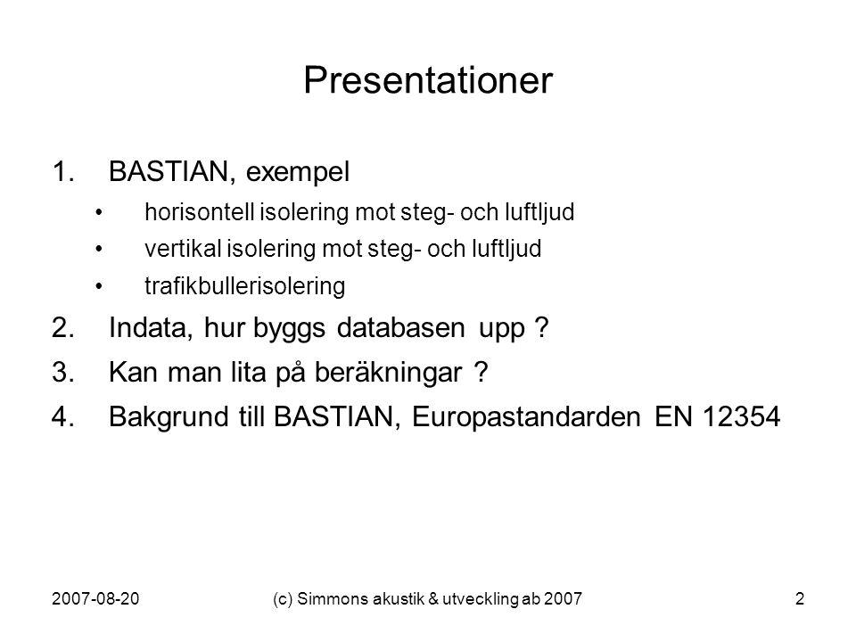 2007-08-20(c) Simmons akustik & utveckling ab 20072 Presentationer 1.BASTIAN, exempel •horisontell isolering mot steg- och luftljud •vertikal isolerin