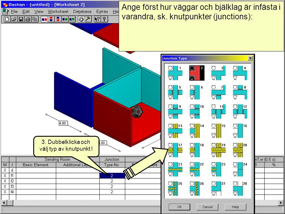 2007-08-20(c) Simmons akustik & utveckling ab 20074 Ange först hur väggar och bjälklag är infästa i varandra, sk. knutpunkter (junctions): 3. Dubbelkl
