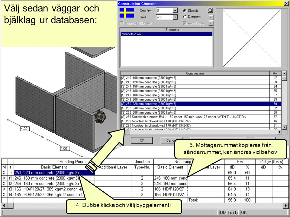 2007-08-20(c) Simmons akustik & utveckling ab 20075 Välj sedan väggar och bjälklag ur databasen: 4. Dubbelklicka och välj byggelement ! 5. Mottagarrum