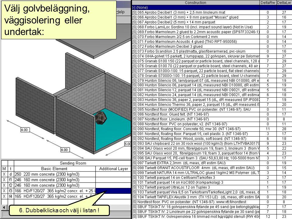 2007-08-20(c) Simmons akustik & utveckling ab 20076 Välj golvbeläggning, väggisolering eller undertak: 6. Dubbelklicka och välj i listan !