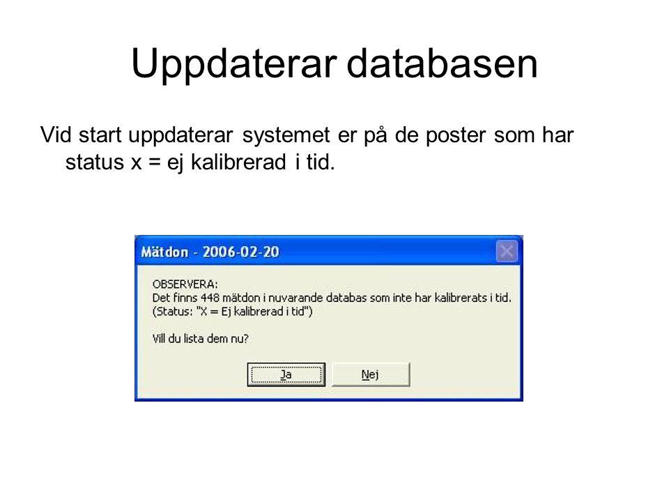 Uppdaterar databasen Vid start uppdaterar systemet er på de poster som har status x = ej kalibrerad i tid.