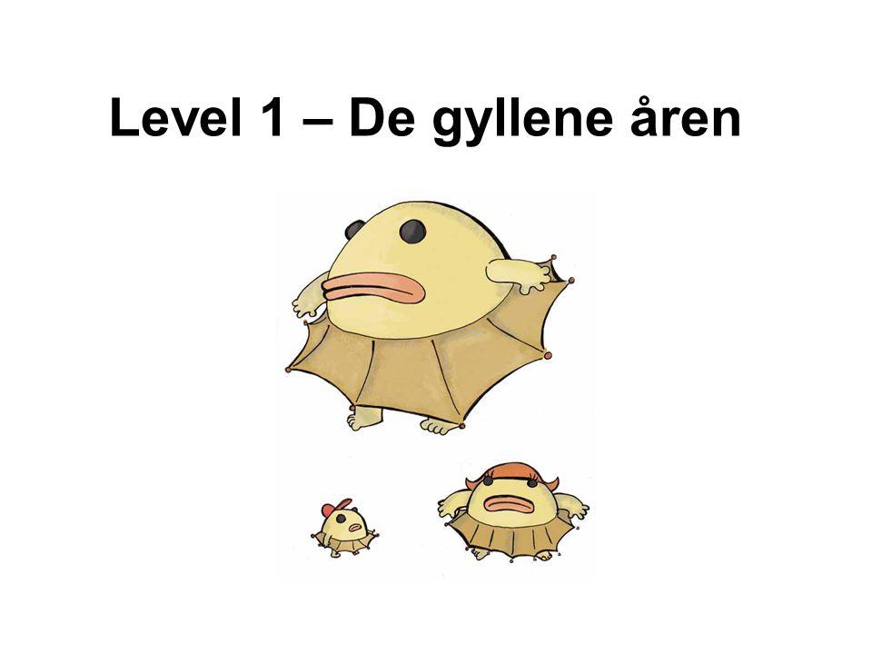 Level 1 – De gyllene åren