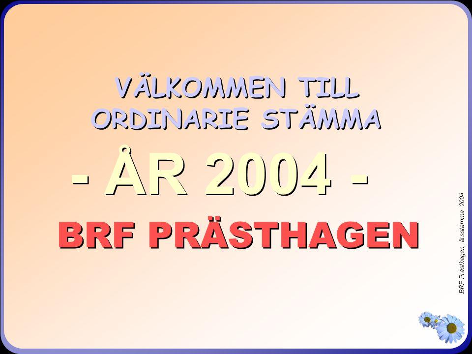 BRF Prästhagen, årsstämma 2004 VÄLKOMMEN TILL ORDINARIE STÄMMA BRF PRÄSTHAGEN - ÅR 2004 -
