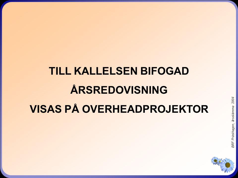 BRF Prästhagen, årsstämma 2004 TILL KALLELSEN BIFOGAD ÅRSREDOVISNING VISAS PÅ OVERHEADPROJEKTOR