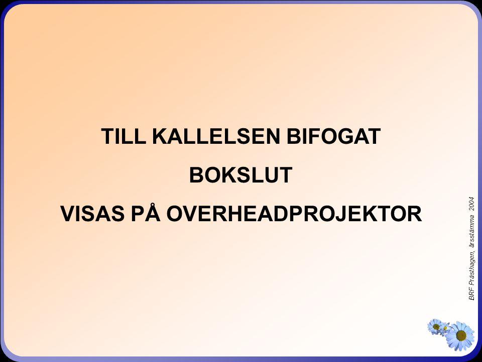 BRF Prästhagen, årsstämma 2004 TILL KALLELSEN BIFOGAT BOKSLUT VISAS PÅ OVERHEADPROJEKTOR