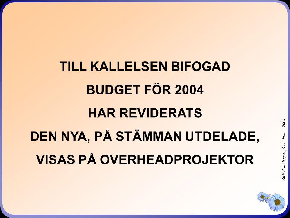 BRF Prästhagen, årsstämma 2004 TILL KALLELSEN BIFOGAD BUDGET FÖR 2004 HAR REVIDERATS DEN NYA, PÅ STÄMMAN UTDELADE, VISAS PÅ OVERHEADPROJEKTOR