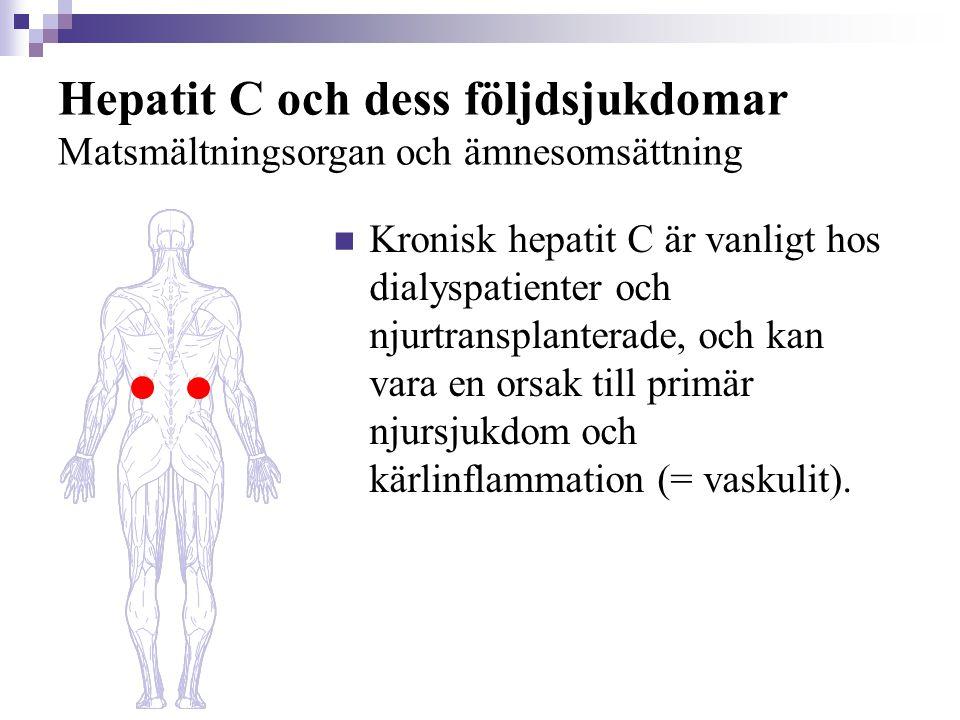 Hepatit C och dess följdsjukdomar Matsmältningsorgan och ämnesomsättning  Kronisk hepatit C är vanligt hos dialyspatienter och njurtransplanterade, o