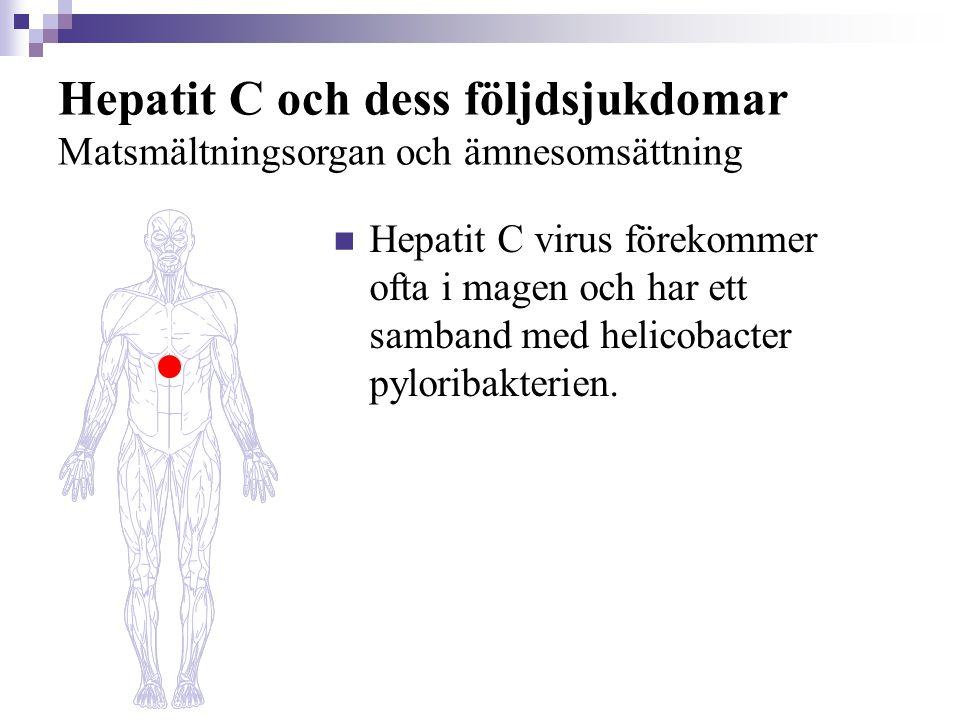 Hepatit C och dess följdsjukdomar Matsmältningsorgan och ämnesomsättning  Hepatit C virus förekommer ofta i magen och har ett samband med helicobacte