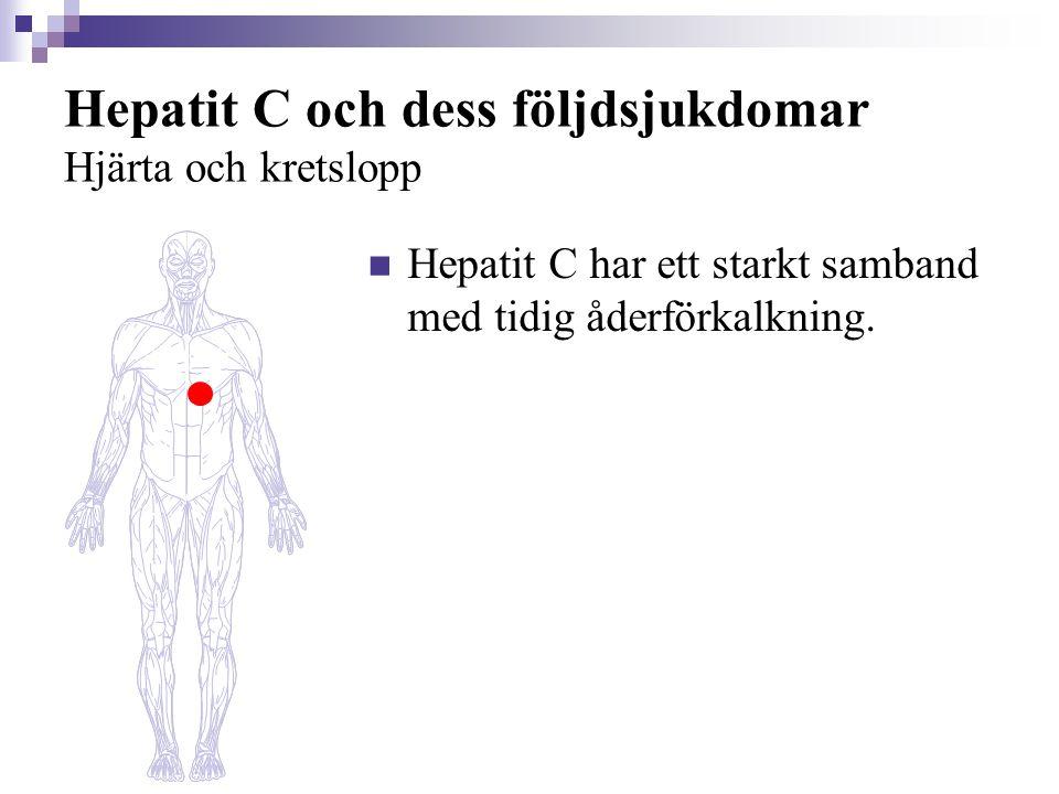 Hepatit C och dess följdsjukdomar Hjärta och kretslopp  Hepatit C har ett starkt samband med tidig åderförkalkning.