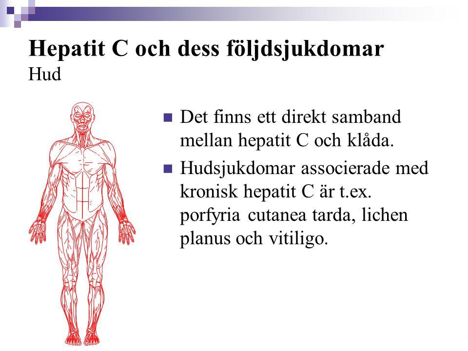 Hepatit C och dess följdsjukdomar Hud  Det finns ett direkt samband mellan hepatit C och klåda.  Hudsjukdomar associerade med kronisk hepatit C är t