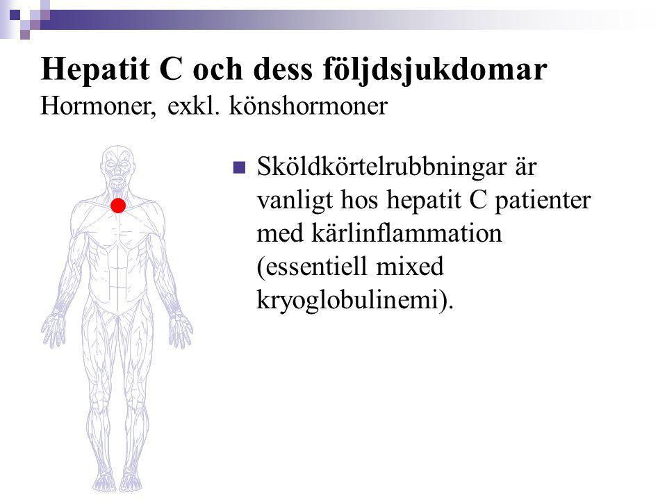 Hepatit C och dess följdsjukdomar Hormoner, exkl. könshormoner  Sköldkörtelrubbningar är vanligt hos hepatit C patienter med kärlinflammation (essent