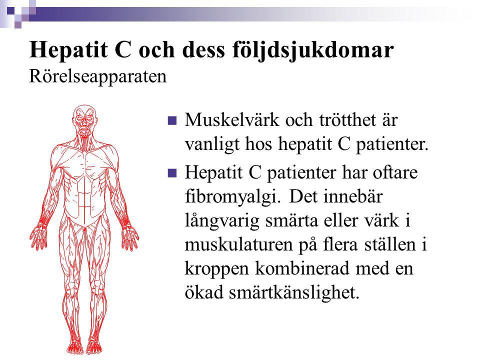 Hepatit C och dess följdsjukdomar Rörelseapparaten  Muskelvärk och trötthet är vanligt hos hepatit C patienter.  Hepatit C patienter har oftare fibr